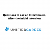 Questions to ask an Interviewers, After the Initial Interview