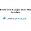 How to Write Thank-You Emails After Interviews | Unified Career