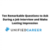 Ten Remarkable Questions to Ask During a Job Interview and Make Lasting Impression – Unified Career