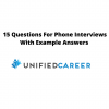 15 Questions For Phone Interviews With Example Answers – Unified Career