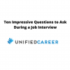 Ten Impressive Questions to Ask During a Job Interview