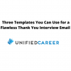 Three Templates You Can Use for a Flawless Thank You Interview Email  | Unified Career