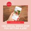 CAN SOCIAL MEDIA STOP YOU GETTING A JOB?