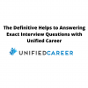 The Definitive Helps to Answering Exact Interview Questions with Unified Career
